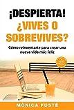 !Despierta!: ¿Vives o sobrevives?: 2 (CAMBIA TU MENTE, CAMBIA TU VIDA (autoayuda & desarrollo personal))