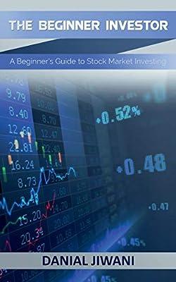 The Beginner Investor: A Beginner's guide to Stock Market Investing (Stock Market Investing for Beginners)