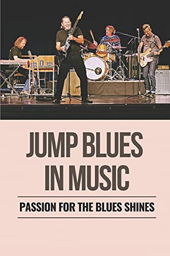 Jump Blues In Music: Passion For The Blues Shines: Blues Scale In Music