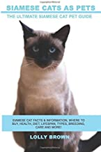 Siamese Cats as Pets: Siamese Cat Facts & Information, where to buy, health, diet, lifespan, types, breeding, care and more! The Ultimate Siamese Cat Pet Guide