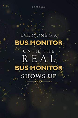 Lined Notebook Everyone's A Bus Monitor Until The Real Bus Monitor Shows Up Job Title Working Journal: 6x9 inch, Schedule, Book, Homeschool, Paycheck Budget, To Do List, 114 Pages, Finance