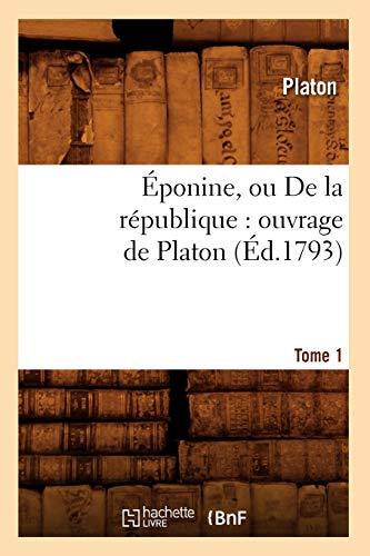Éponine, ou De la république : ouvrage de Platon. Tome 1 (Éd.1793)