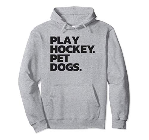 Funny Hockey and Dog Tee: Play Hockey. Pet Dogs. Pullover Hoodie