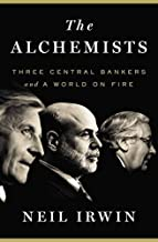 The Alchemists: Three Central Bankers and a World on Fire by Irwin, Neil (2013) Hardcover