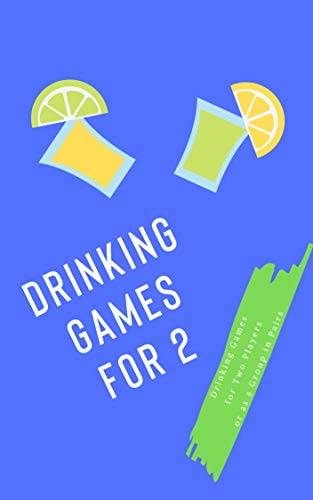 Drinking Games for 2: Drinking Games for Two Players or as a Group in Pairs (English Edition)