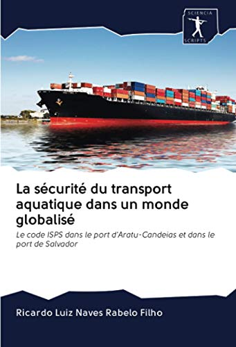 La sécurité du transport aquatique dans un monde globalisé: Le code ISPS...