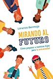 Mirando al Futuro. Cómo Preparar a nuestros Hijos para La Universidad (Teconté. Crécete)