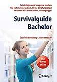 Survivalguide Bachelor: Dein Erfolgscoach fürs ganze Studium - Nie mehr Leistungsdruck, Stress &...