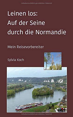 Leinen los: Auf der Seine durch die Normandie: Mein Reisevorbereiter