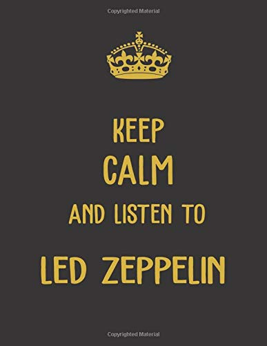 Keep Calm And Listen To Led Zeppelin Notebook: Led Zeppelin Notebook/ journal/ Notepad/ Diary For Fans. Men, Boys, Women, Girls And Kids | 100 Black ... 11 inches | A4 (Rock bands notebooks, Band 2)