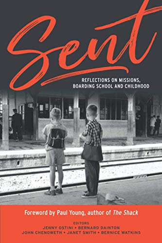 Sent: Reflections on Mission, Boarding School and Childhood: Reflections on Missions, Boarding School and Childhood