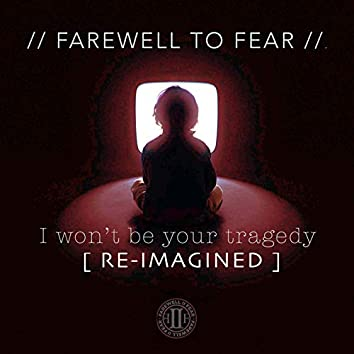 I Won't Be Your Tragedy (Re-Imagined)