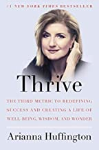 Thrive: The Third Metric to Redefining Success and Creating a Life of Well-Being, Wisdom, and Wonder by Arianna Huffington (2014-03-25)
