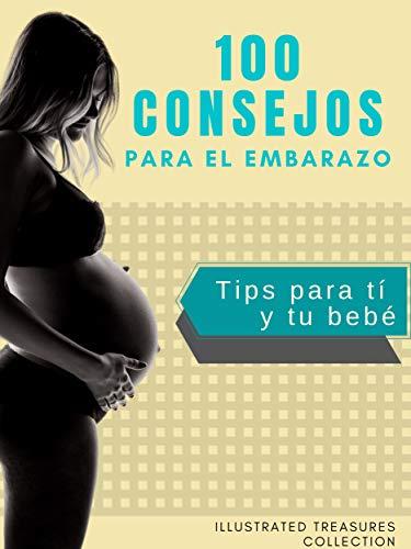 100 consejos para el embarazo: Información completa sobre los síntomas, consejos y recomendación durante el embarazo: Tips para tí y tu bebé