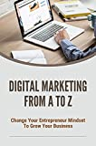 Digital Marketing From A To Z: Change Your Entrepreneur Mindset To Grow Your Business: Implements Marketing Strategies (English Edition)