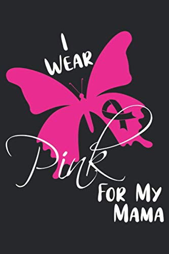 I Wear Pink For My Mama: 6x9 Journal for Writing Down Thoughts, Daily Habits, Dining, Notebook for Breast Cancer Awareness Month (Pink Ribbon Butterfly)