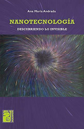 Nanotecnología: Descubriendo lo invisible (Spanish Edition)