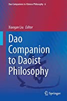 Dao Companion to Daoist Philosophy (Dao Companions to Chinese Philosophy, 6)