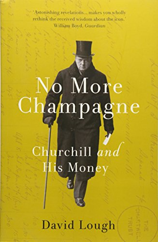 Lough, D: No More Champagne: Churchill and his Money