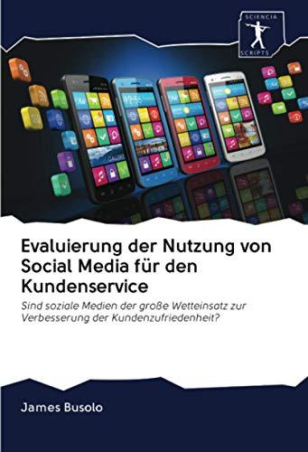 Evaluierung der Nutzung von Social Media für den Kundenservice: Sind soziale Medien der große Wetteinsatz zur Verbesserung der Kundenzufriedenheit?