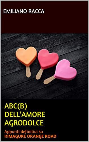 ABC(B) DELL'AMORE AGRODOLCE: Appunti definitivi su Kimagure Orange Road (Massì...