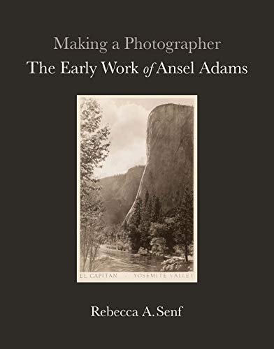 Senf, R: Making a Photographer: The Early Work of Ansel Adams