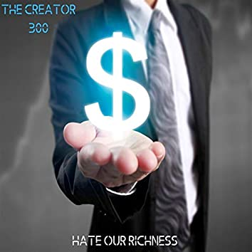 Hate Our Richness