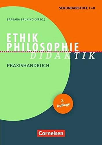 Fachdidaktik: Ethik/Philosophie Didaktik (3. Auflage): Praxishandbuch für die Sekundarstufe I und II. Buch