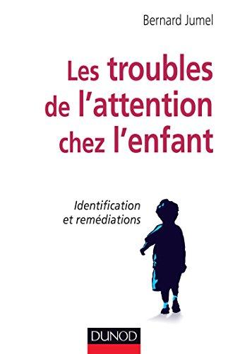 Les troubles de l'attention chez l'enfant - Identification et remédiations: Identification et remédiations