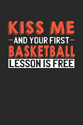 Kiss me and your first Basketball lesson is free: 6x9 | notebook | lined | 120 pages