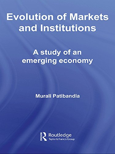 Evolution of Markets and Institutions: A Study of an Emerging Economy (Routledge Studies in Development Economics)