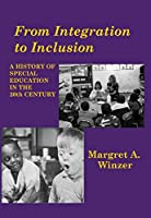 From Integration to Inclusion: A History of Special Education in the 20th Century