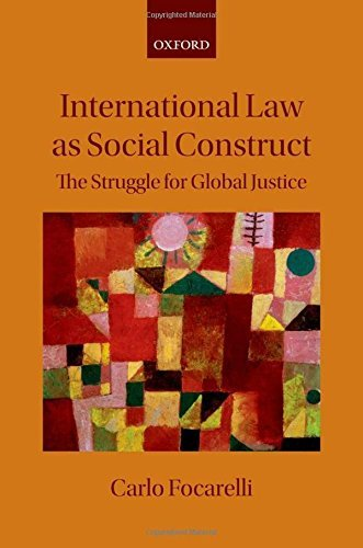 International Law as Social Construct: The Struggle for Global Justice by Carlo Focarelli (2012-07-13)