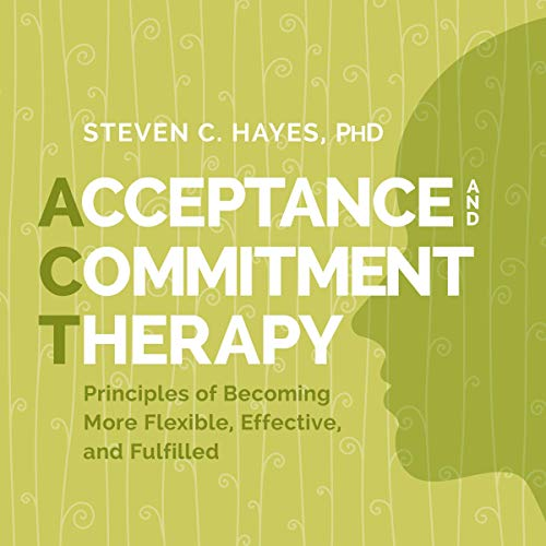 Acceptance and Commitment Therapy Audiobook By Steven C. Hayes PhD cover art