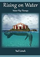 Rising on Water: Play Therapy in a New Form