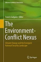 The Environment-Conflict Nexus: Climate Change and the Emergent National Security Landscape (Advances in Military Geosciences)