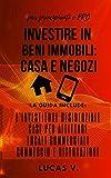 Real Estate Investing Books! - Investire in Beni Immobili: la guida include: L'INVESTITORE RESIDENZIALE, CASE PER AFFITTARE, LOCALI COMMERCIALI, COMMERCIO E RISTORAZIONE - real ... 4 BOOKS (ITALIAN VERSION) (Italian Edition)