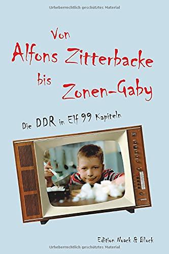 Von Alfons Zitterbacke bis Zonen-Gaby: Die DDR in Elf 99 Kapiteln