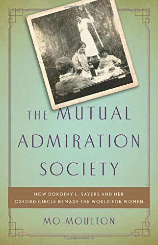 Image of The Mutual Admiration Society: How Dorothy L. Sayers and her Oxford Circle Remade the World for Women