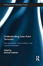 Understanding Lone Actor Terrorism: Past Experience, Future Outlook, and Response Strategies (Contemporary Terrorism Studies) (English Edition)