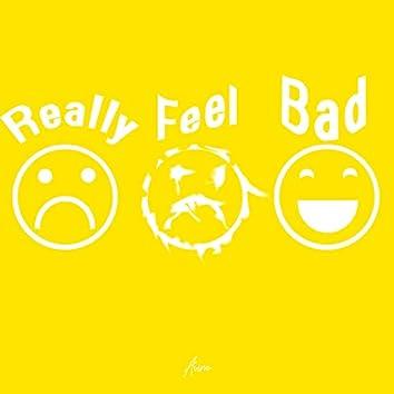 Really Feel Bad