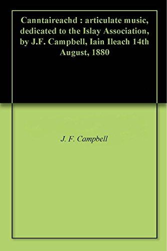 Canntaireachd : articulate music, dedicated to the Islay Association, by J.F. Campbell, Iain Ileach 14th August, 1880 (English Edition)