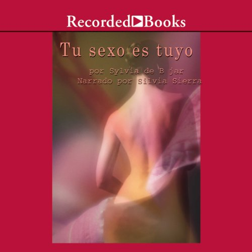 Tu sexo es Tuyo [Your Sex Is Yours (Texto Completo)] audiobook cover art