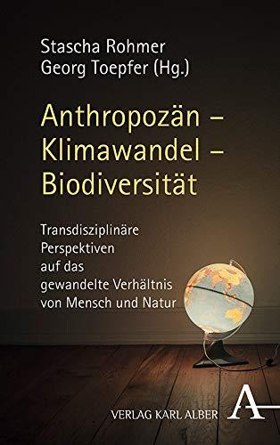 Anthropozan - Klimawandel - Biodiversitat: Transdisziplinare Perspektiven Auf Das Gewandelte Verhalt
