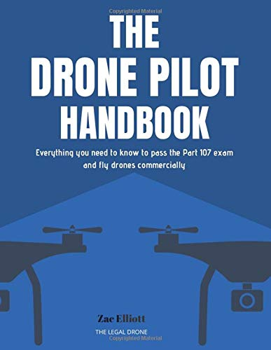 The Drone Pilot Handbook: Everything You Need to Know to Pass the Part 107 Exam and Fly Drones Comme