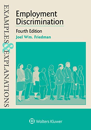 Compare Textbook Prices for Employment Discrimination: Fourth Edition Examples & Explanations Series 4 Edition ISBN 9781543807646 by Friedman, Joel Wm.