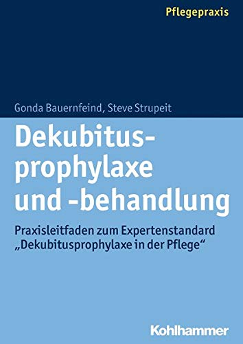 "Dekubitusprophylaxe und -behandlung: Praxisleitfaden zum Expertenstandard ""Dekubitusprophylaxe in der Pflege"""