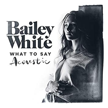 What to Say (Acoustic)