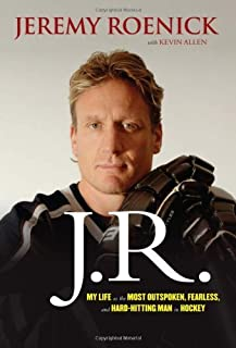 J.R.: My Life as the Most Outspoken, Fearless, and Hard-Hitting Man in Hockey by Roenick, Jeremy, Allen, Kevin (2012) Hardcover