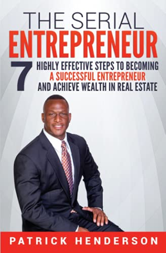 Real Estate Investing Books! - The Serial Entrepreneur: 7 Highly Effective Steps to Becoming a Successful Entrepreneur and Achieve Wealth in Real Estate